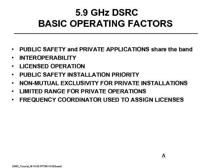 5. 9 GHz DSRC BASIC OPERATING FACTORS • • PUBLIC SAFETY and PRIVATE APPLICATIONS
