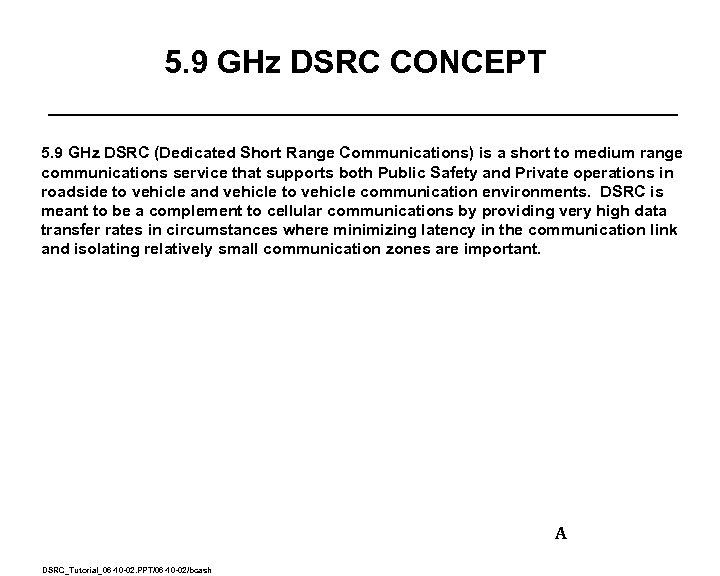 5. 9 GHz DSRC CONCEPT 5. 9 GHz DSRC (Dedicated Short Range Communications) is