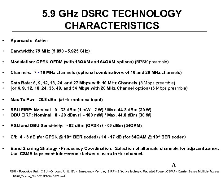 5. 9 GHz DSRC TECHNOLOGY CHARACTERISTICS • Approach: Active • Bandwidth: 75 MHz (5.