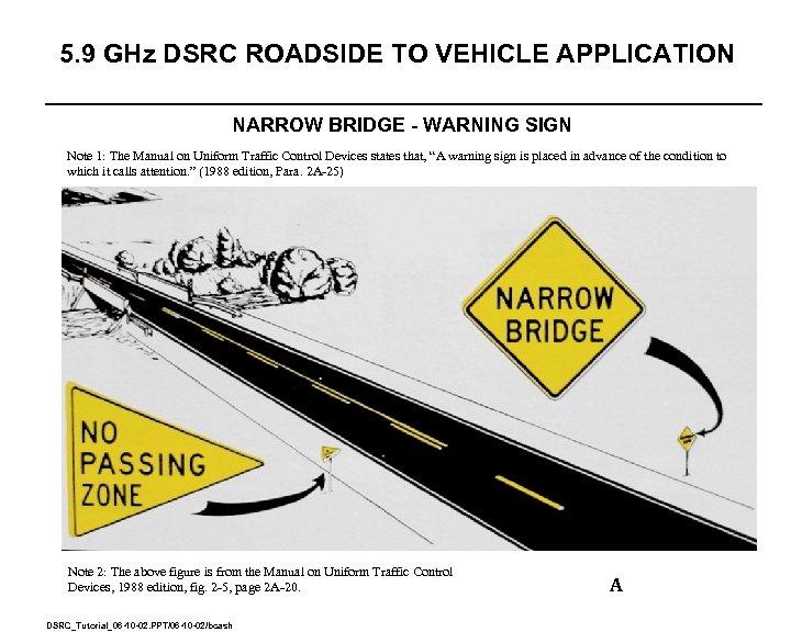 5. 9 GHz DSRC ROADSIDE TO VEHICLE APPLICATION NARROW BRIDGE - WARNING SIGN Note
