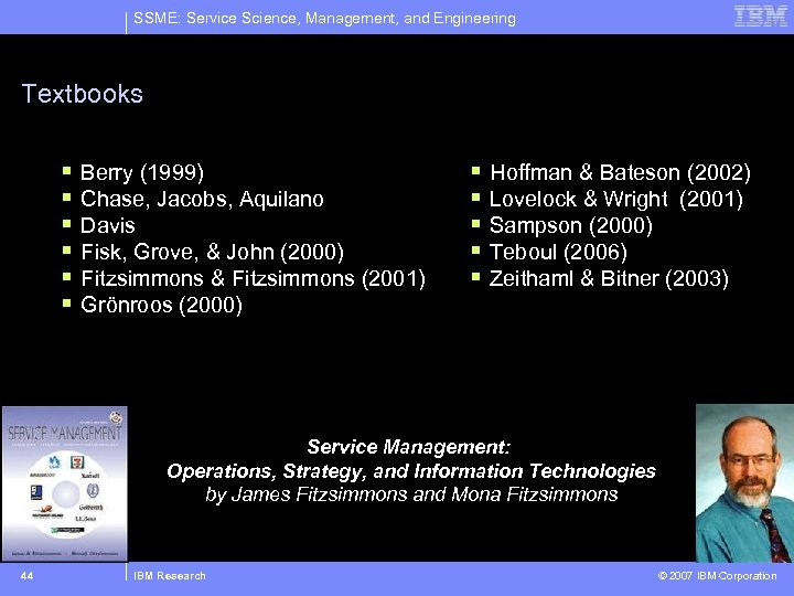 SSME: Service Science, Management, and Engineering Textbooks § § § Berry (1999) Chase, Jacobs,