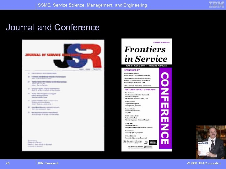 SSME: Service Science, Management, and Engineering Journal and Conference 45 IBM Research © 2007