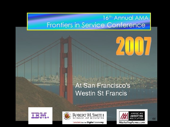 16 th Annual AMA Frontiers in Service Conference At San Francisco's Westin St Francis