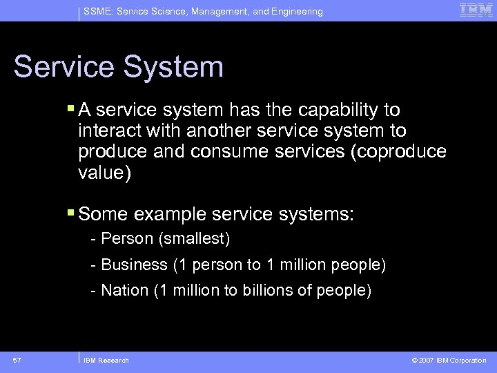 SSME: Service Science, Management, and Engineering Service System § A service system has the