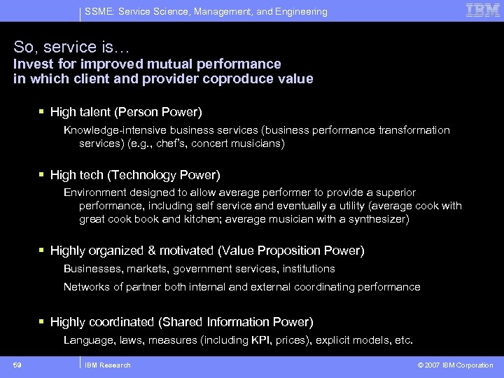 SSME: Service Science, Management, and Engineering So, service is… Invest for improved mutual performance