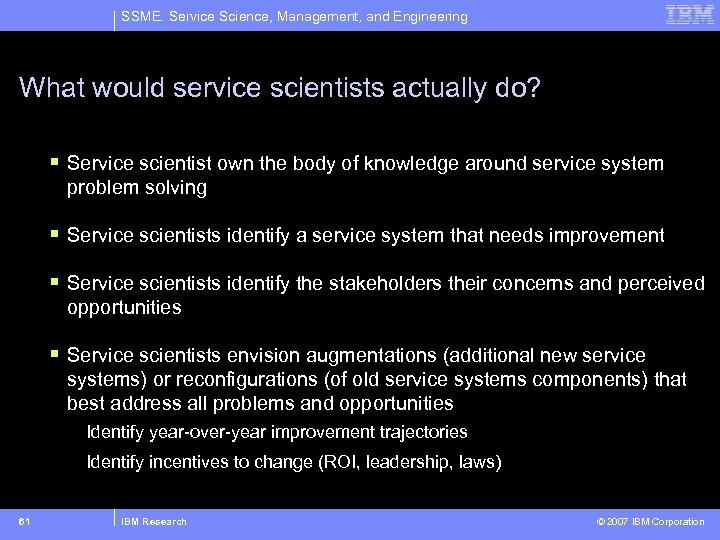 SSME: Service Science, Management, and Engineering What would service scientists actually do? § Service