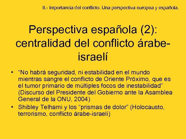 II. - Importancia del conflicto. Una perspectiva europea y española. Perspectiva española (2): centralidad
