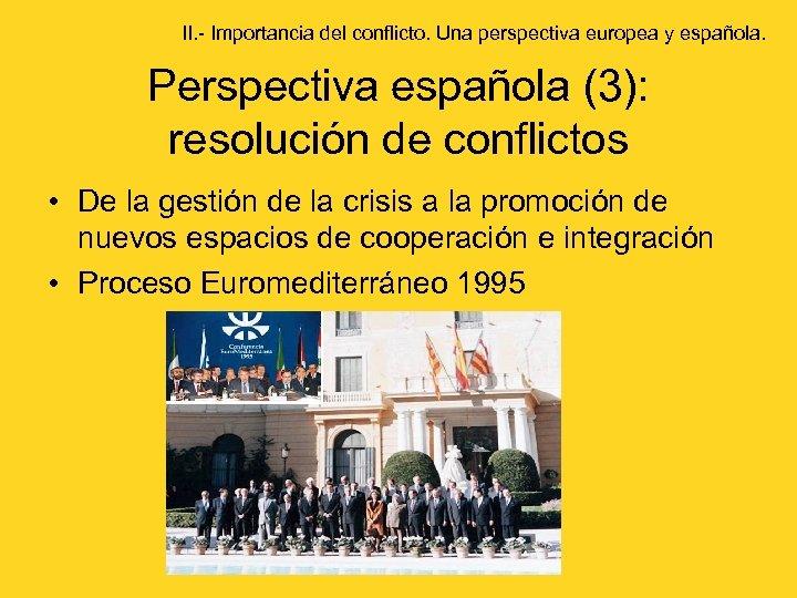 II. - Importancia del conflicto. Una perspectiva europea y española. Perspectiva española (3): resolución