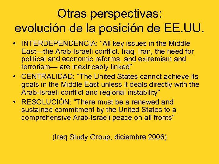 """Otras perspectivas: evolución de la posición de EE. UU. • INTERDEPENDENCIA: """"All key issues"""