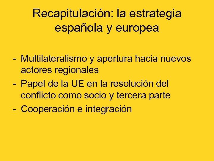 Recapitulación: la estrategia española y europea - Multilateralismo y apertura hacia nuevos actores regionales