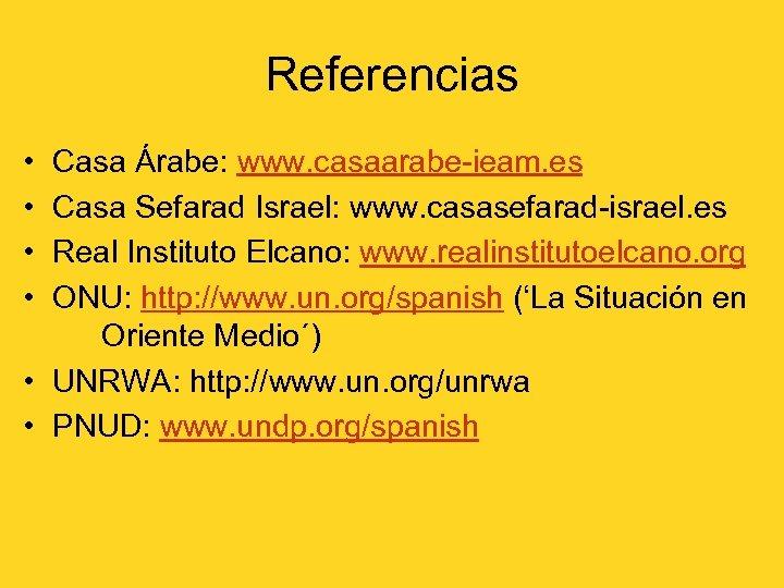 Referencias • • Casa Árabe: www. casaarabe-ieam. es Casa Sefarad Israel: www. casasefarad-israel. es