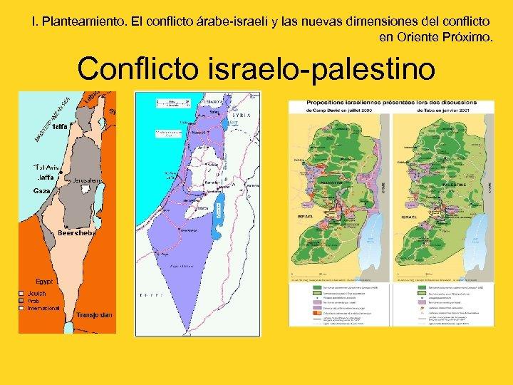I. Planteamiento. El conflicto árabe-israelí y las nuevas dimensiones del conflicto en Oriente Próximo.