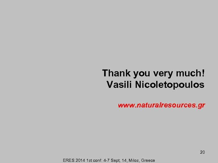 Thank you very much! Vasili Nicoletopoulos www. naturalresources. gr 20 ERES 2014 1 st
