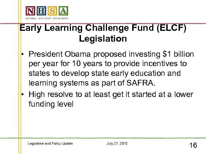 Early Learning Challenge Fund (ELCF) Legislation • President Obama proposed investing $1 billion per