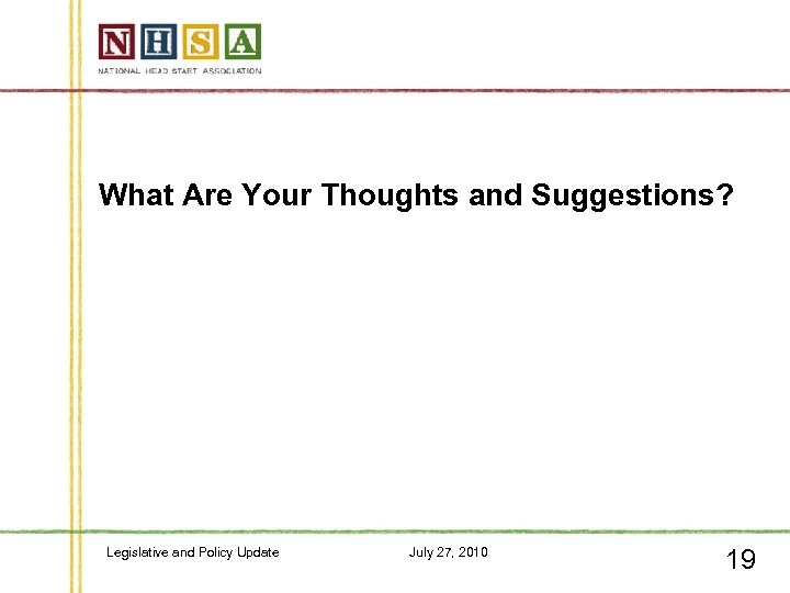 What Are Your Thoughts and Suggestions? Legislative and Policy Update July 27, 2010 19