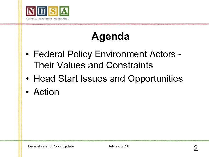 Agenda • Federal Policy Environment Actors Their Values and Constraints • Head Start Issues