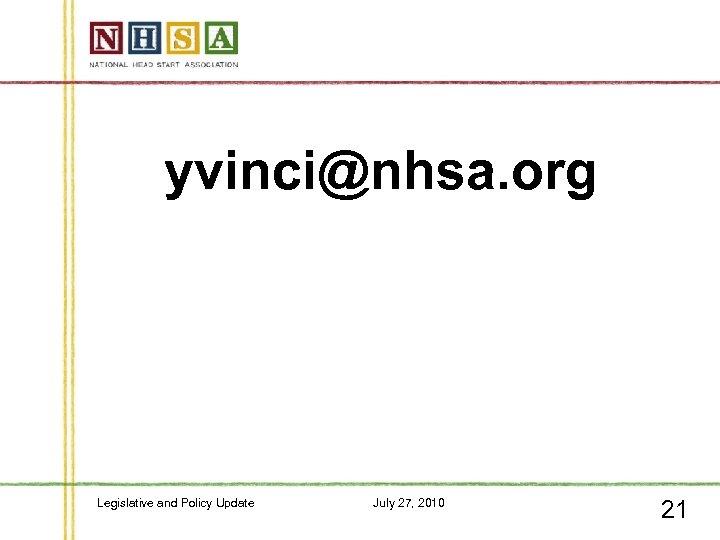 yvinci@nhsa. org Legislative and Policy Update July 27, 2010 21