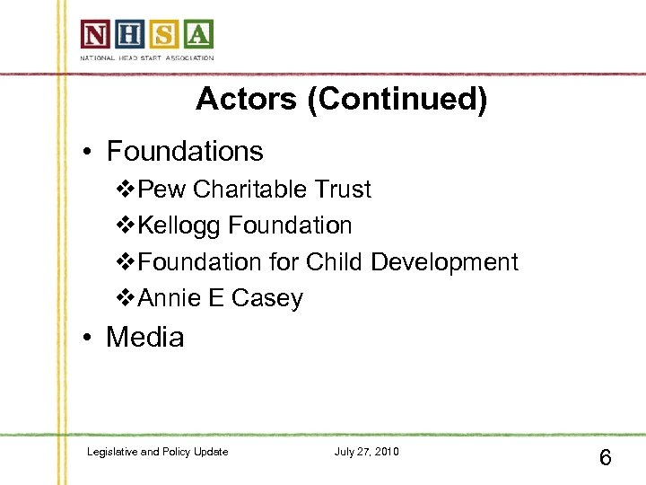 Actors (Continued) • Foundations v. Pew Charitable Trust v. Kellogg Foundation v. Foundation for