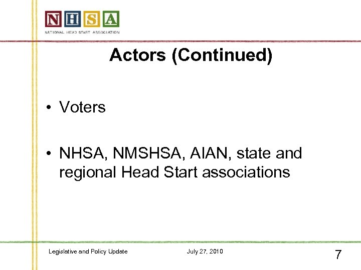 Actors (Continued) • Voters • NHSA, NMSHSA, AIAN, state and regional Head Start associations