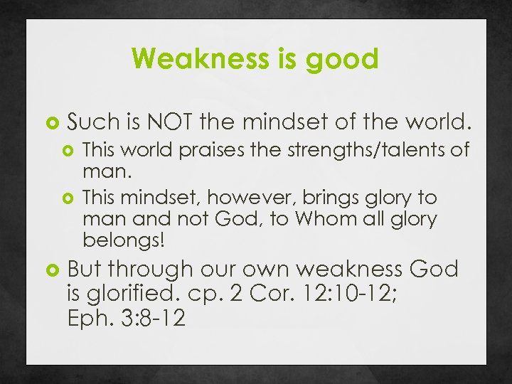 Weakness is good Such is NOT the mindset of the world. This world praises
