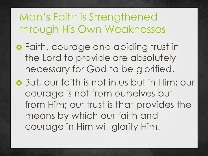 Man's Faith is Strengthened through His Own Weaknesses Faith, courage and abiding trust in