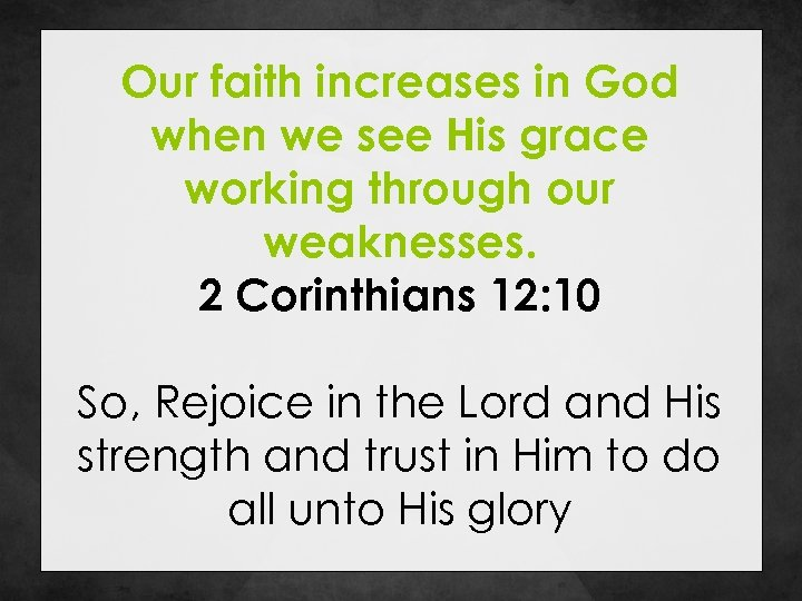 Our faith increases in God when we see His grace working through our weaknesses.