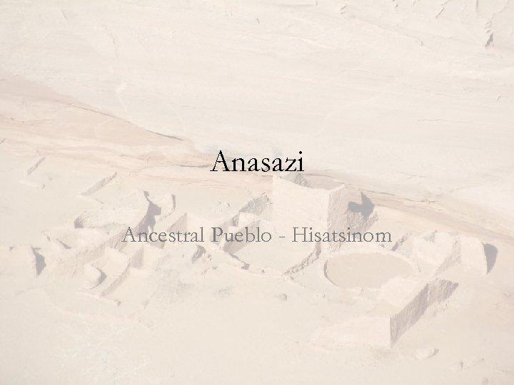 Anasazi Ancestral Pueblo - Hisatsinom