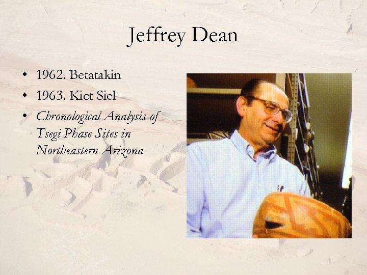 Jeffrey Dean • 1962. Betatakin • 1963. Kiet Siel • Chronological Analysis of Tsegi