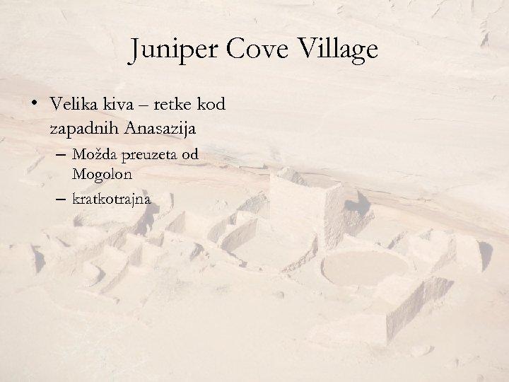 Juniper Cove Village • Velika kiva – retke kod zapadnih Anasazija – Možda preuzeta