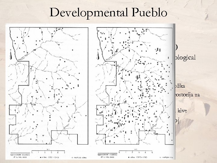 Developmental Pueblo I (800 -1000. ) Pueblo II (1000 -1150. ) • Pojava i