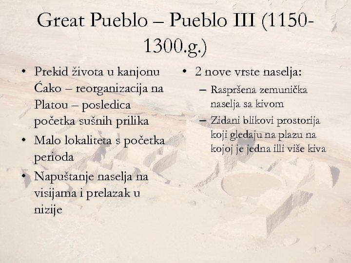 Great Pueblo – Pueblo III (11501300. g. ) • Prekid života u kanjonu Ćako