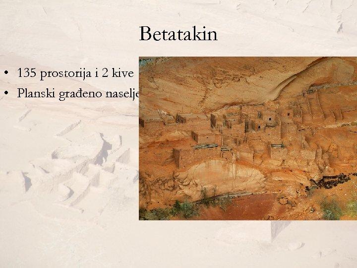Betatakin • 135 prostorija i 2 kive • Planski građeno naselje