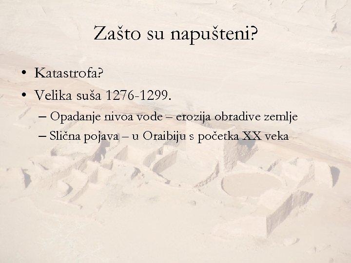 Zašto su napušteni? • Katastrofa? • Velika suša 1276 -1299. – Opadanje nivoa vode