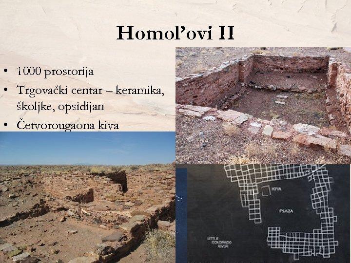 Homol'ovi II • 1000 prostorija • Trgovački centar – keramika, školjke, opsidijan • Četvorougaona
