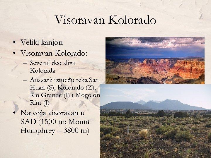 Visoravan Kolorado • Veliki kanjon • Visoravan Kolorado: – Severni deo sliva Kolorada –