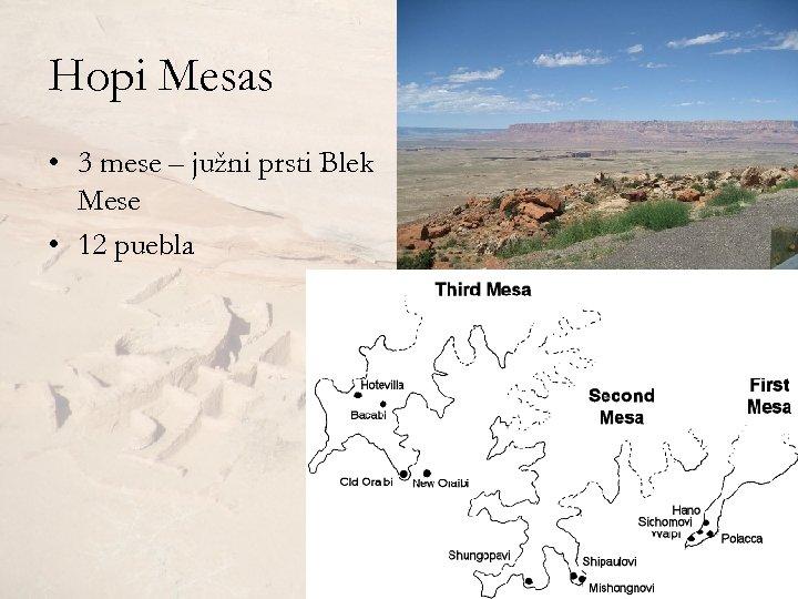 Hopi Mesas • 3 mese – južni prsti Blek Mese • 12 puebla