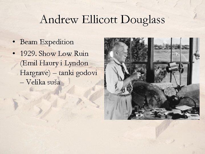 Andrew Ellicott Douglass • Beam Expedition • 1929. Show Low Ruin (Emil Haury i