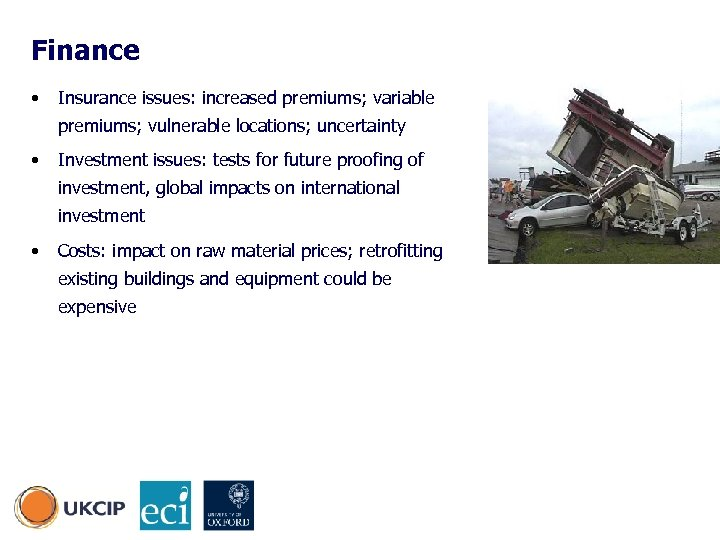 Finance • Insurance issues: increased premiums; variable premiums; vulnerable locations; uncertainty • Investment issues: