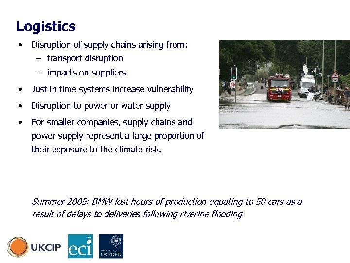Logistics • Disruption of supply chains arising from: – transport disruption – impacts on