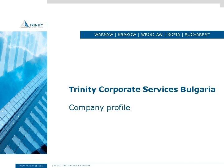WARSAW | KRAKOW | WROCLAW | SOFIA | BUCHAREST Trinity Corporate Services Bulgaria Company