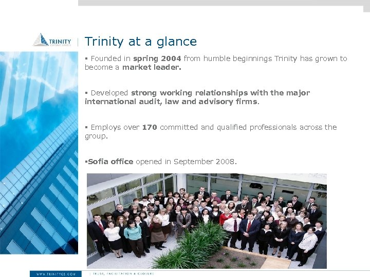 Trinity at a glance § Founded in spring 2004 from humble beginnings Trinity has