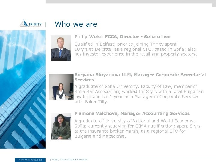 Who we are Philip Welsh FCCA, Director - Sofia office Qualified in Belfast; prior