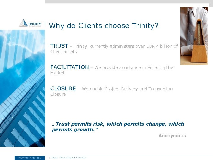 Why do Clients choose Trinity? TRUST – Trinity currently administers over EUR 4 billion