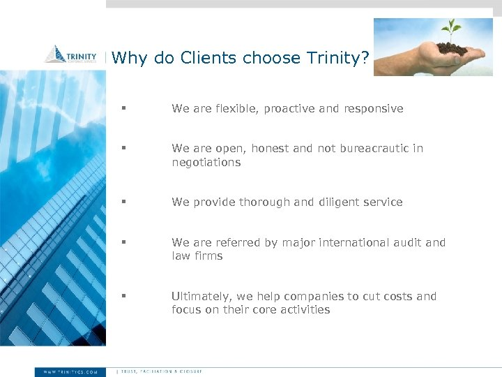 Why do Clients choose Trinity? § We are flexible, proactive and responsive § We
