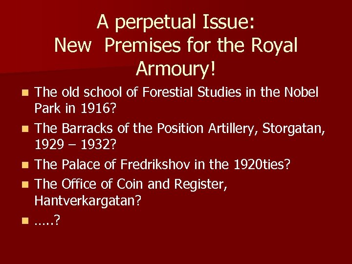 A perpetual Issue: New Premises for the Royal Armoury! n n n The old