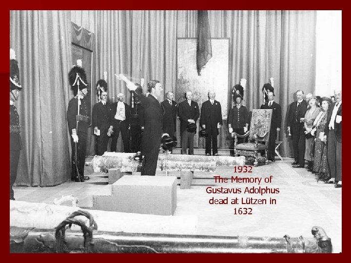 1932 The Memory of Gustavus Adolphus dead at Lützen in 1632