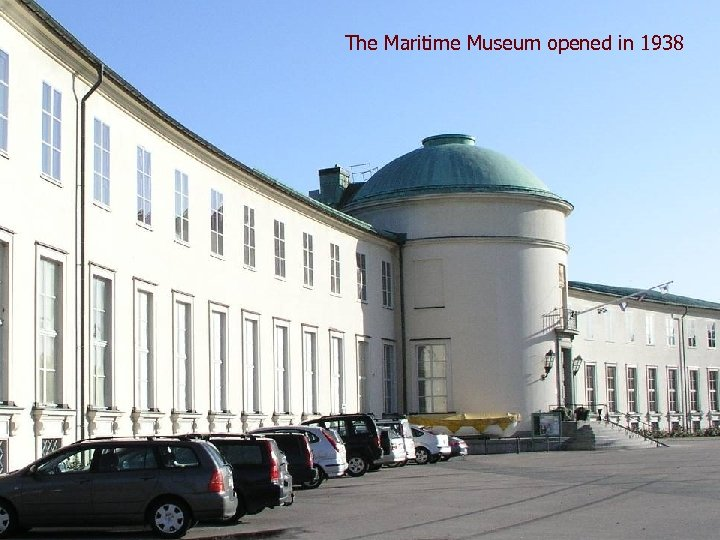 The Maritime Museum opened in 1938 New Museums n The Maritim Museum, opens in