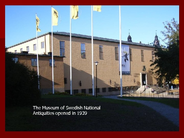The Museum of Swedish National Antiquities opened in 1939