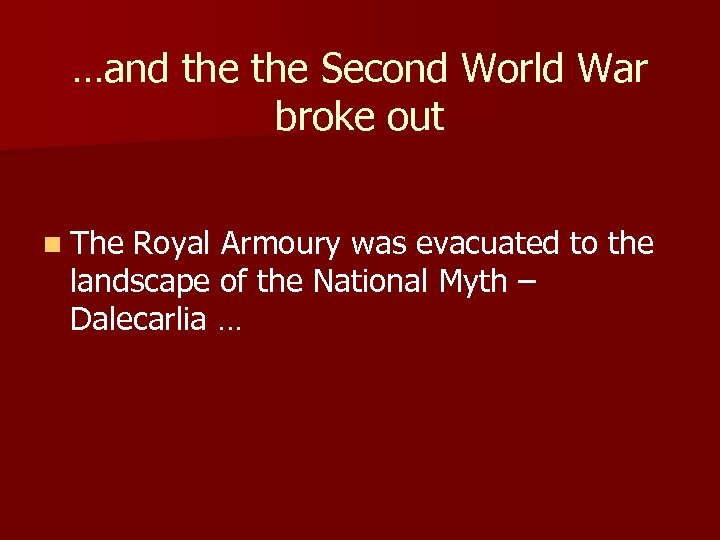 …and the Second World War broke out n The Royal Armoury was evacuated to