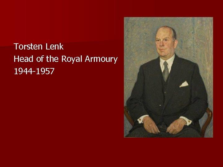 Torsten Lenk Head of the Royal Armoury 1944 -1957